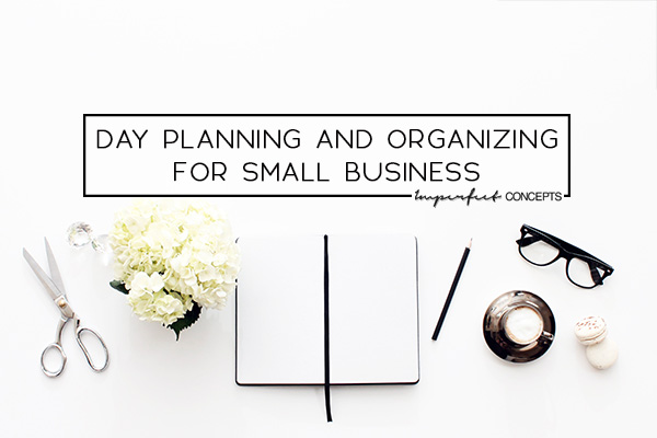 4 Ways to truly organize your business to achieve success during the week. | Imperfect Concepts #smallbusiness #service #dayplanning