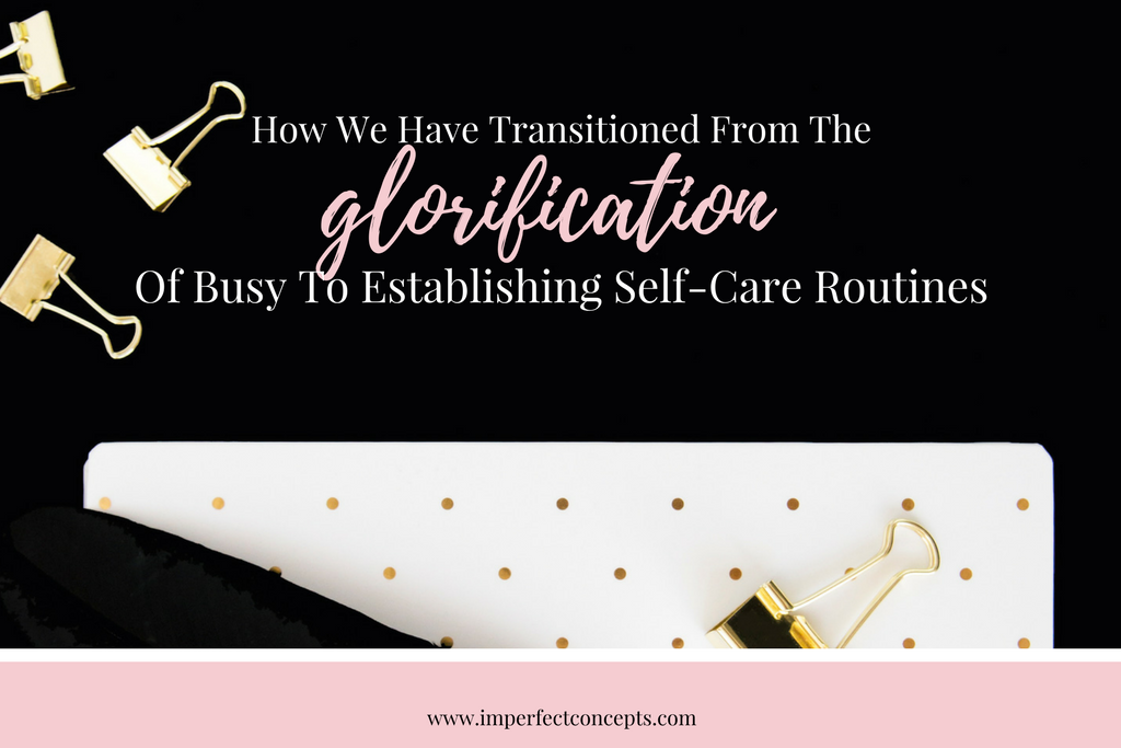 Being fake busy is killing our society, but its time for the conversation to change regarding self-care. | Imperfect Concepts