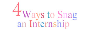 4 ways to snag an internship