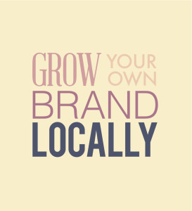 How to grow your own brand locally in your community.