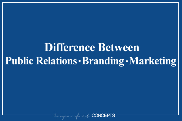 Learn the difference between public relations, branding and marking for your small business.
