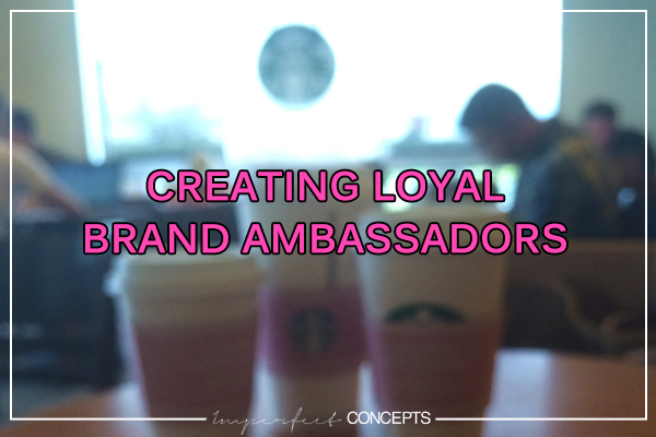 Creating Loyal Brand Ambassadors