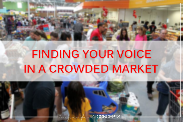 Finding Your Voice In A Crowded Market