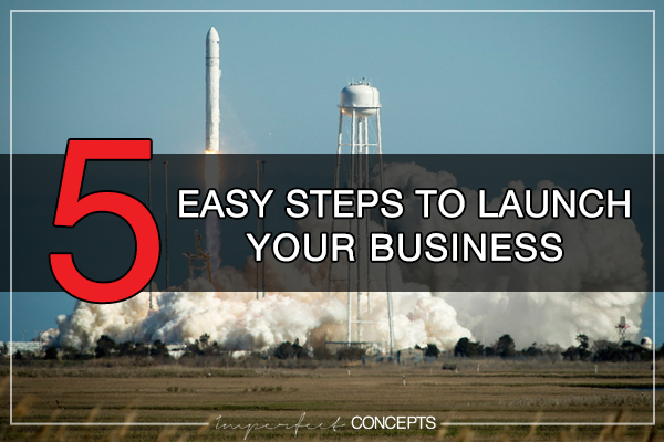 5 Easy Steps To Launch Your Business