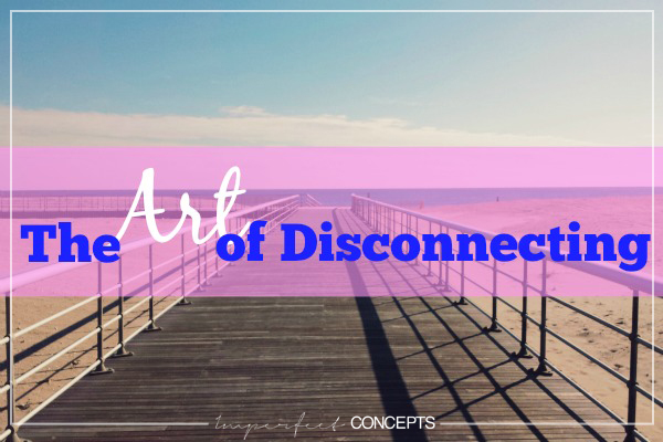 The Art of Disconnecting