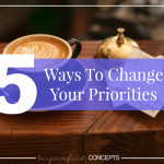 5 Ways To Change Your Priorities