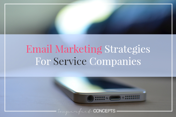 Email Marketing Strategies For Service Companies