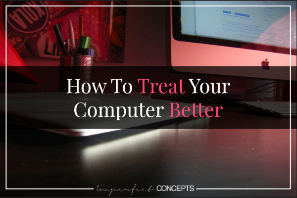 How To Treat Your Computer Better
