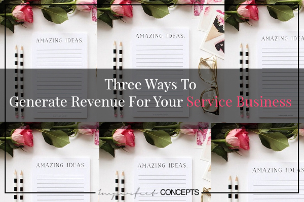 Three Ways To Generate Revenue For Your Service Business