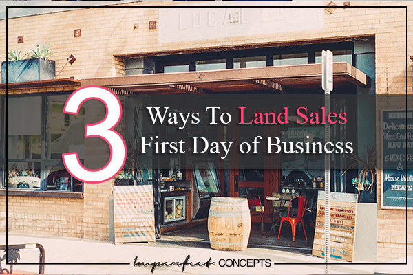 3 Ways To Land Sales First Day of Business
