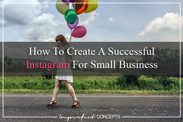 How To Create A Successful Instagram