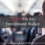Travel On An Entrepreneur Budget