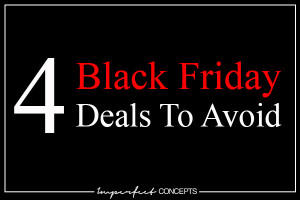 4 Black Friday Deals To Avoid #imperfectConcepts