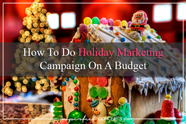 How To Do Holiday Marketing Campaign On A Budget #imperfectconcepts