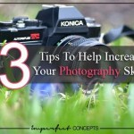 13 Tips To Help Increase Your Photography Skills #imperfectconcepts