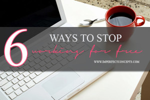 6 ways to stop working for free #imperfectconcepts