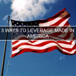3 Ways To Leverage Made In America