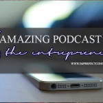 5 Amazing Podcast For The Entrepreneur #imperfectconcepts