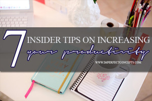 7 Insider Tips On Increasing Productivity #imperfectconcepts