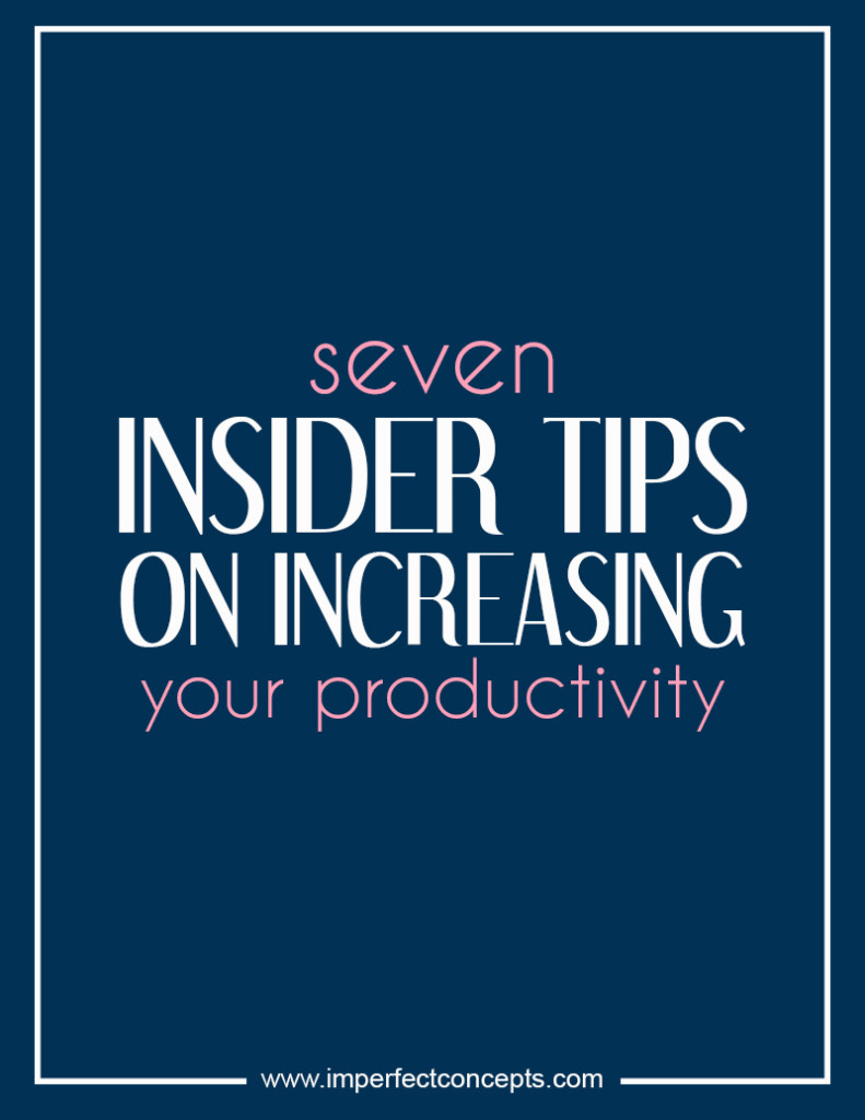 seven insider tips on increasing your productivity  #imperfectconcepts