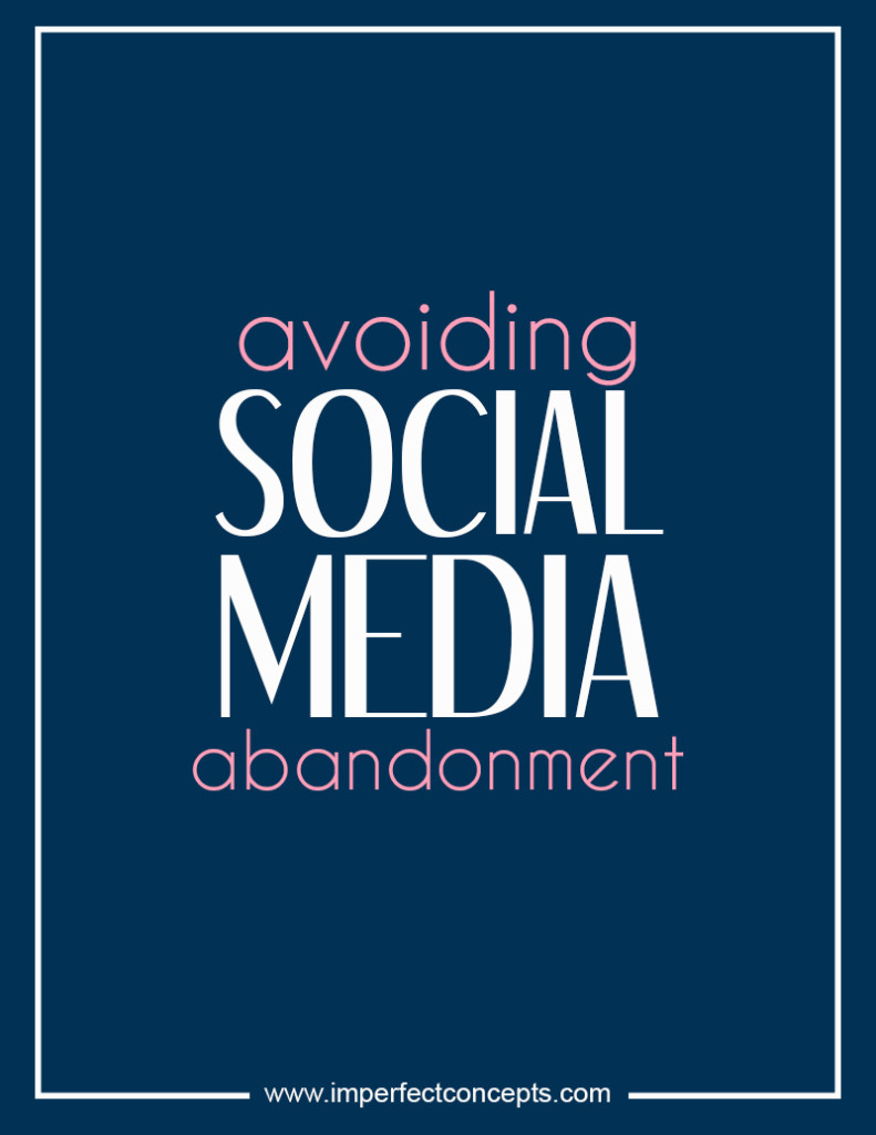 Avoiding Social Media Abandonment #imperfectconcepts