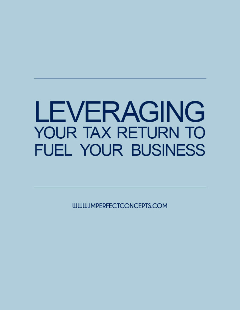 Leveraging your tax return to fuel your business #imperfectconcepts