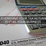 Leveraging Your Tax Return To Fuel Your Business