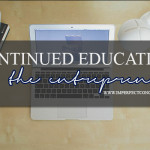 Continued Education For The Entrepreneur #imperfectconcepts
