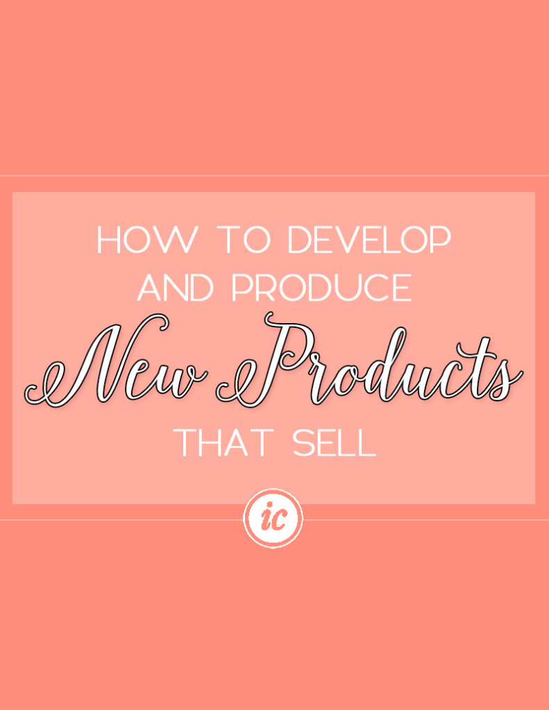 Step by step guide on how you can develop and produce new products for your small business.