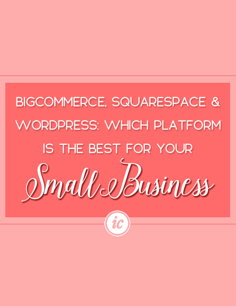 Learn the pro's and con's of Bigcommerce, Squarespace and WordPress when it comes to launching your small business website