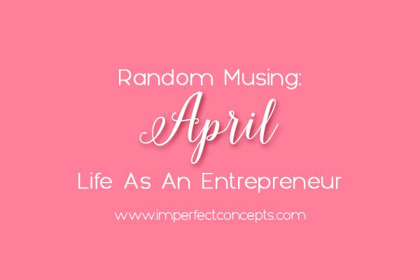 Random Musing April Life As An Entrepreneur