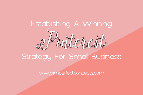 Learn how to create a pinterest strategy that will help your small business win.