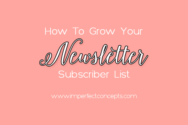 5 Tips On Growing Email Subscribers - Imperfect Concepts