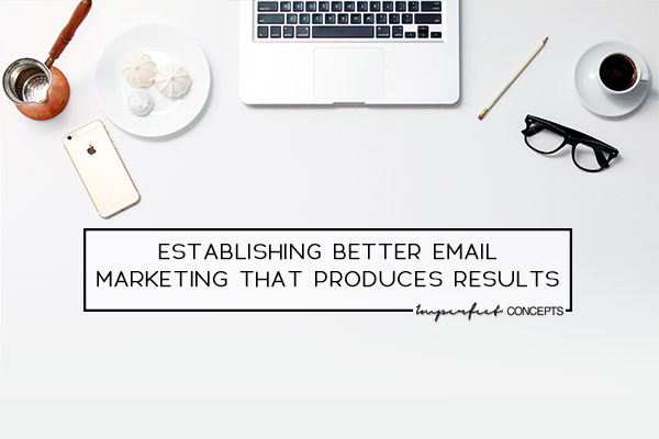 Establishing Better Email Marketing That Produces Results