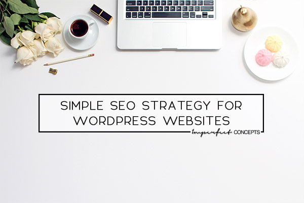 Guide to creating an SEO strategy for wordpress sites. | Imperfect Concepts