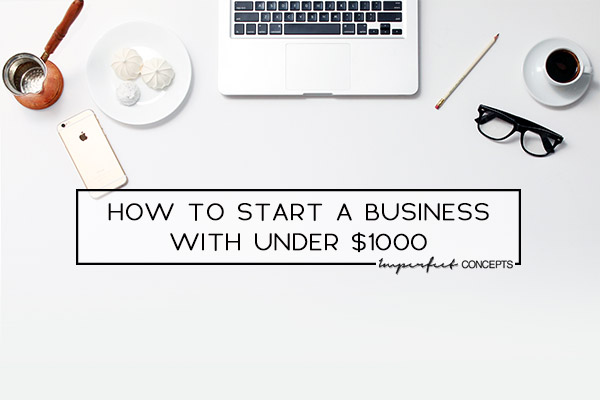 Step by step on how to launch a business on a tight budget | Imperfect Concepts