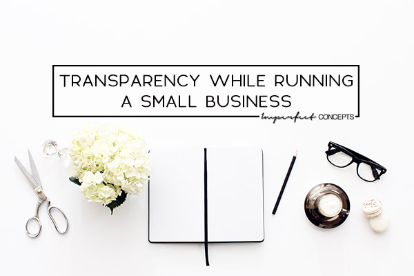 Becoming transparent has been the best thing I could do to grow my business. | Imperfect Concepts