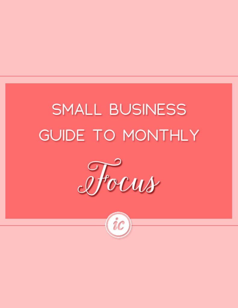 Breaking down EXACTLY what you need to focus on when it comes to your business monthly. | Imperfect Concepts