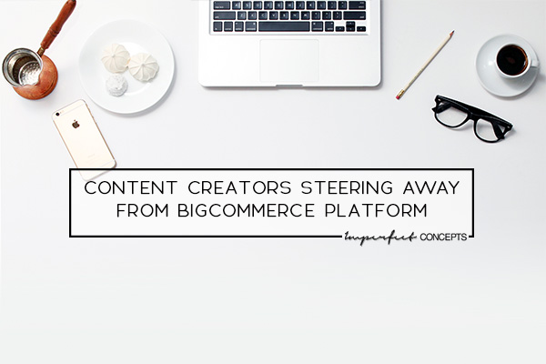 Why Bigcommerce is not designed for content creators or service based businesses.
