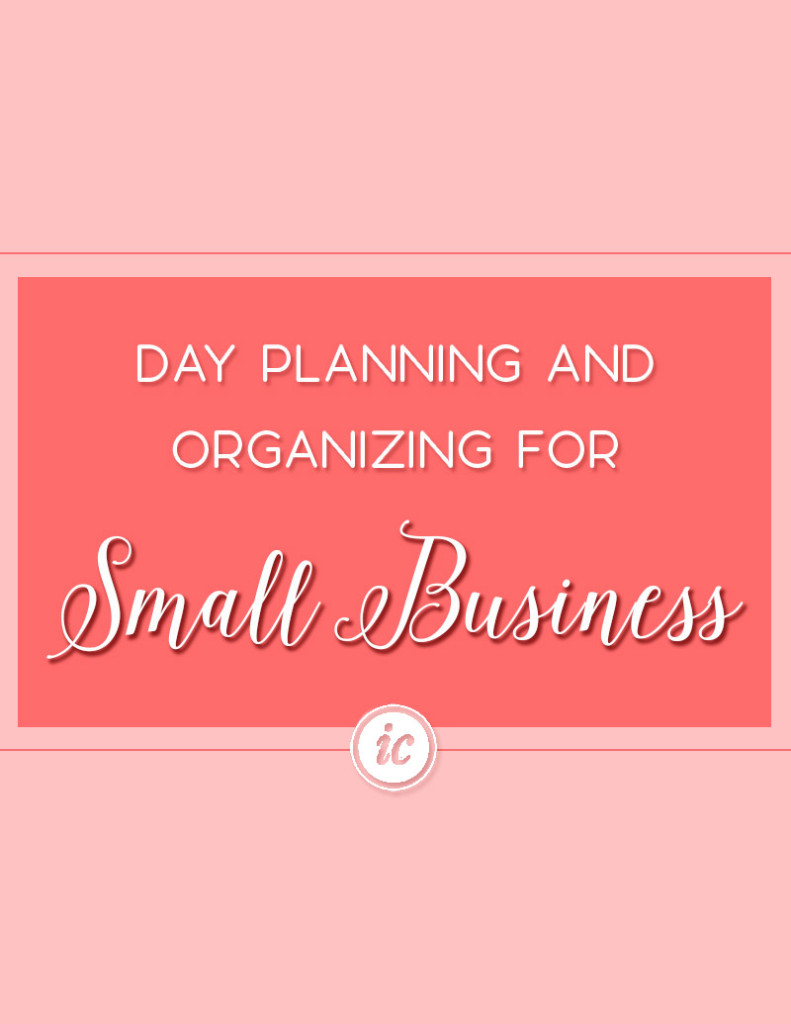 4 Ways to truly organize your life through day planning that helps your small business succeed.