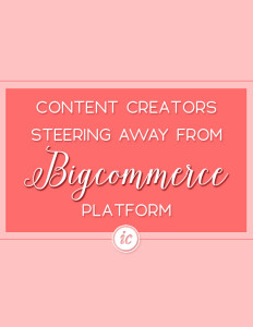Bigcommerce platform great for physical product based companies, not so much content creators.