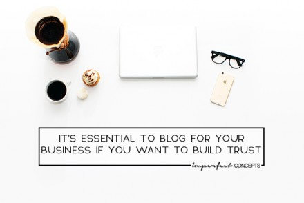 4 Insights on why blogging for business builds trust with your audience.   Imperfect Concepts #Blogging #SmallBusiness #Creative