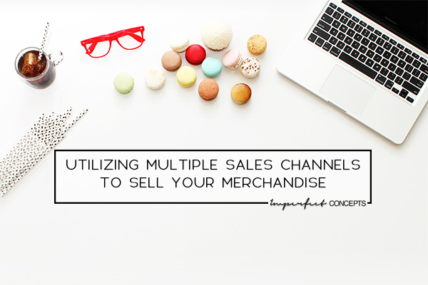 Why using three or more platforms as sales channels can benefit your company's bottom line and much more. | Imperfect Concepts #smallbusiness #sales #business