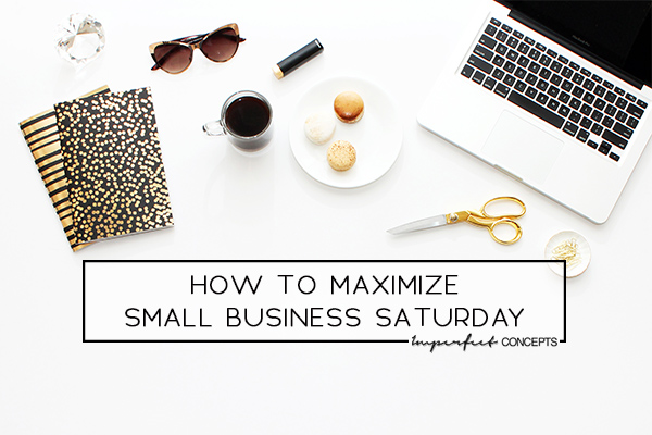 4 Ways your small business can maximize small business Saturday to your advantage. | Imperfect Concepts #smallbusiness #smallbizsat #marketing #supportlocal