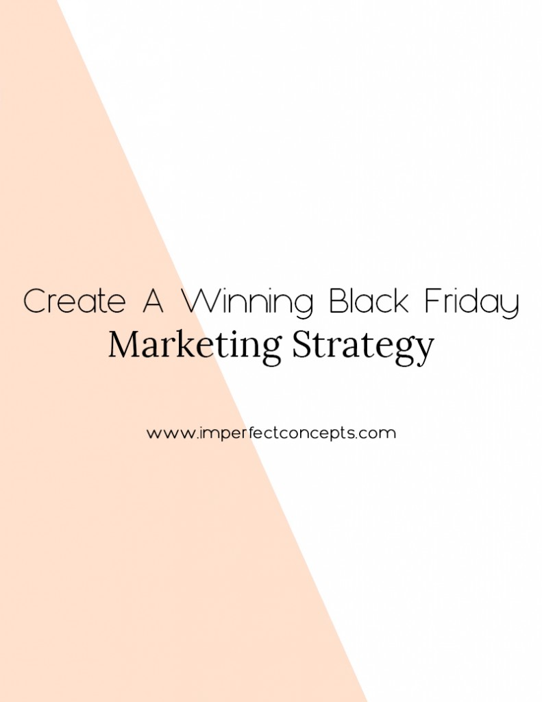 4 Ways to create a winning black friday marketing strategy that lands you sales all throughout the weekend. | Imperfect Concepts #smallbusiness #blogging #blackfriday #marketing
