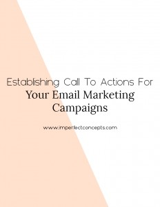 There are two important aspects of creating call to action for your email marketing campaign that bring you a ROI. | Imperfect Concepts #calltoaction #emailmarketing #newsletter #mailchimp