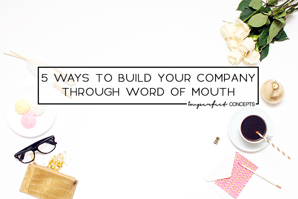 Learn how building my company through word of mouth has taken me from $25K a year to high six figures. | Imperfect Concepts #blogging #smallbusiness #blog