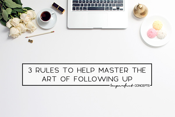 How to master the art of the follow up to guarantee you a response from the people you want to connect with. | Imperfect Concepts #smallbusiness #blogging #networking