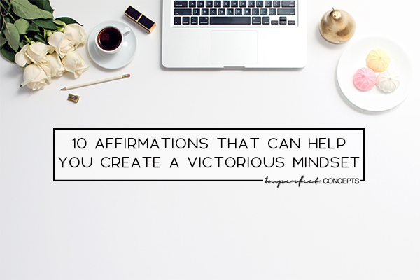 Using affirmations changed my life and my business. Sharing them with you so you can do the same. | Imperfect Concepts #affirmation #LOA #success #smallbusiness #lawofattraction