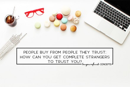 Three ways to build trust with an audience who doesn't know you. Convert strangers into customers. | Imperfect Concepts #smallbusiness #blogging